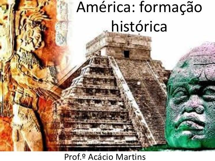 América: formação       históricaProf.º Acácio Martins