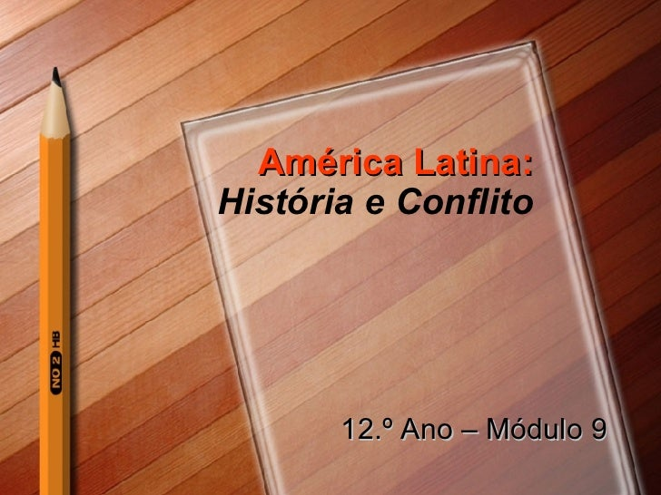 América Latina:  História e Conflito 12.º Ano – Módulo 9