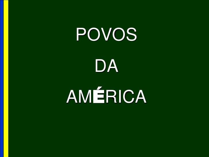 POVOS <br />DA<br />AMÉRICA<br />
