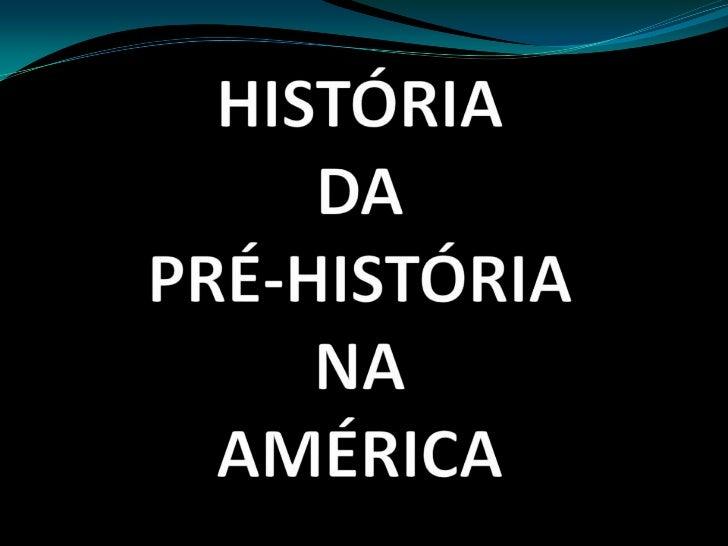 HISTÓRIA DA PRÉ-HISTÓRIA NA AMÉRICA<br />