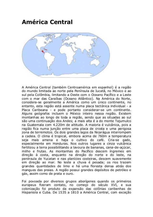 América Central A América Central (também Centroamérica em espanhol) é a região do mundo limitada ao norte pela Península ...