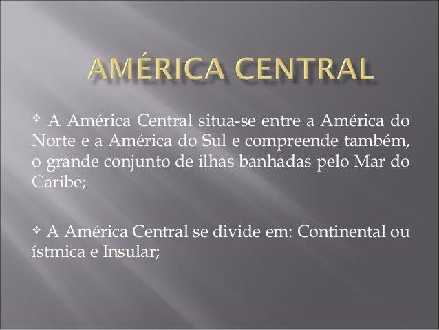  A América Central situa-se entre a América do Norte e a América do Sul e compreende também, o grande conjunto de ilhas b...