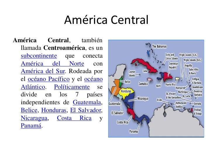 América Central<br />América Central, también llamada Centroamérica, es un subcontinente que conecta América del Norte con...