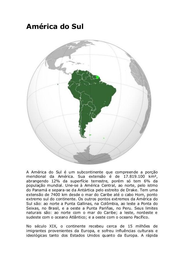 América do Sul A América do Sul é um subcontinente que compreende a porção meridional da América. Sua extensão é de 17.819...