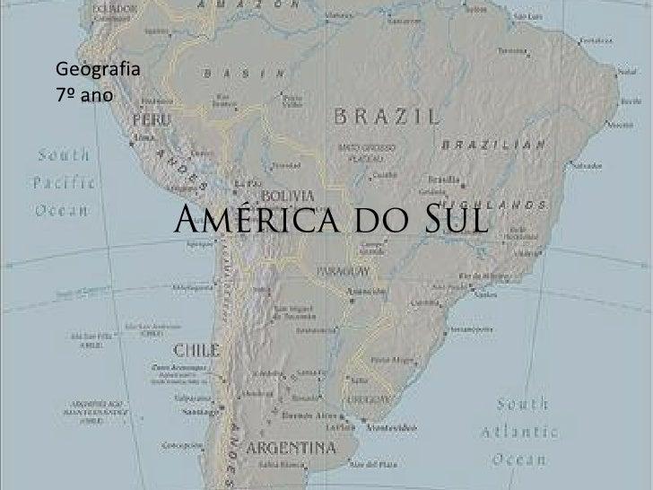 Geografia7º ano<br />América do Sul<br />