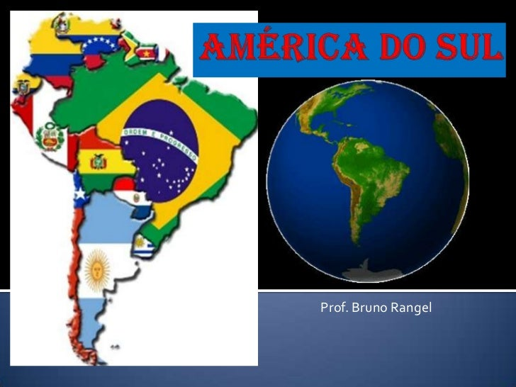 América do Sul<br />           Prof. Bruno Rangel<br />