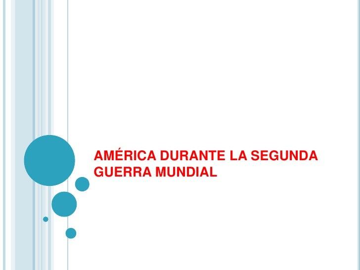 AMÉRICA DURANTE LA SEGUNDAGUERRA MUNDIAL