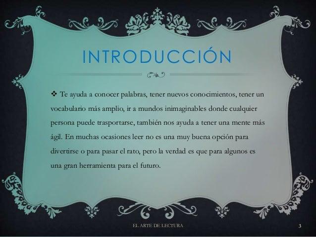 INTRODUCCIÓN  Te ayuda a conocer palabras, tener nuevos conocimientos, tener un vocabulario más amplio, ir a mundos inima...