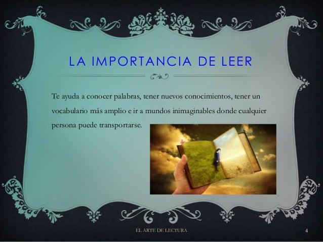 LA IMPORTANCIA DE LEER Te ayuda a conocer palabras, tener nuevos conocimientos, tener un vocabulario más amplio e ir a mun...