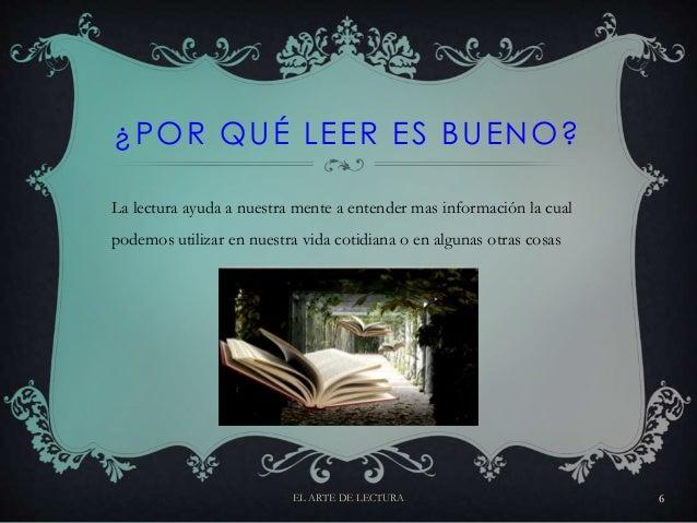 ¿POR QUÉ LEER ES BUENO? La lectura ayuda a nuestra mente a entender mas información la cual podemos utilizar en nuestra vi...