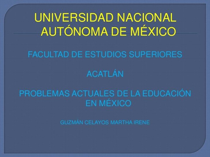 UNIVERSIDAD NACIONAL AUTÓNOMA DE MÉXICO<br />FACULTAD DE ESTUDIOS SUPERIORES <br />ACATLÁN<br />PROBLEMAS ACTUALES DE LA E...