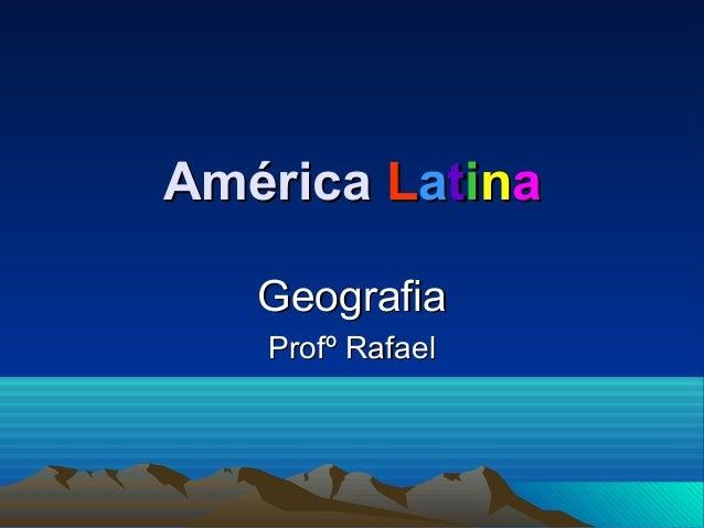AméricaAmérica LLaattiinnaa GeografiaGeografia Profº RafaelProfº Rafael