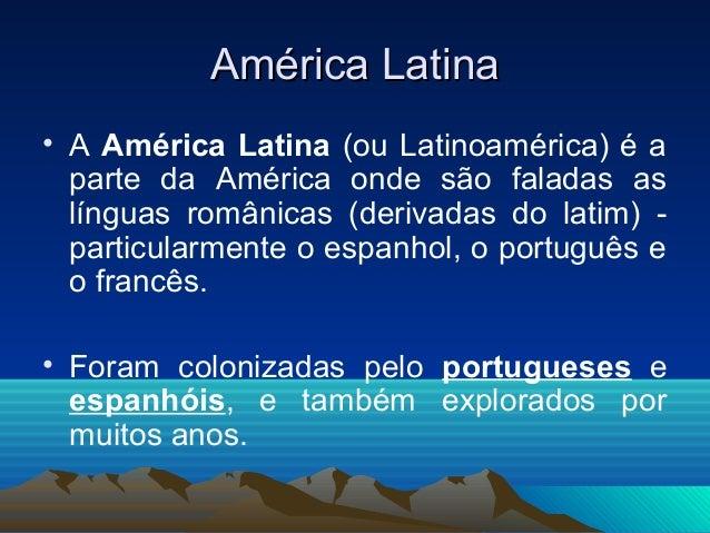 América LatinaAmérica Latina • A América Latina tem uma área aproximada de 21 milhões de km², cerca de 14% da sua superfíc...