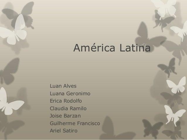 América Latina  Luan Alves  Luana Geronimo  Erica Rodolfo  Claudia Ramilo  Joise Barzan  Guilherme Francisco  Ariel Satiro