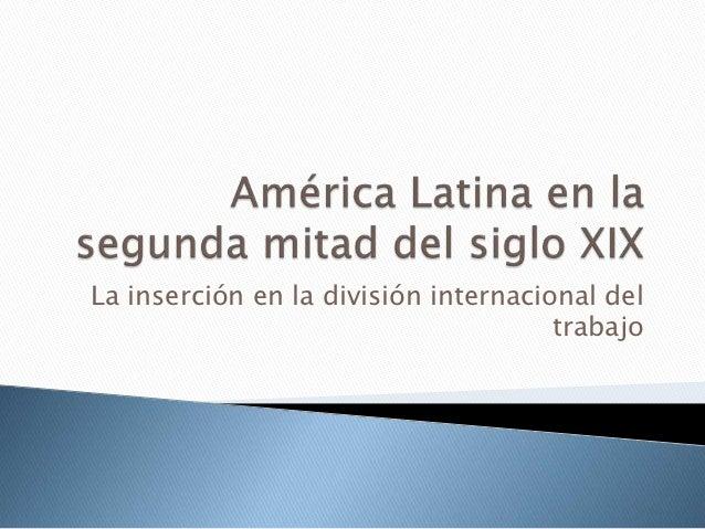 La inserción en la división internacional del                                      trabajo