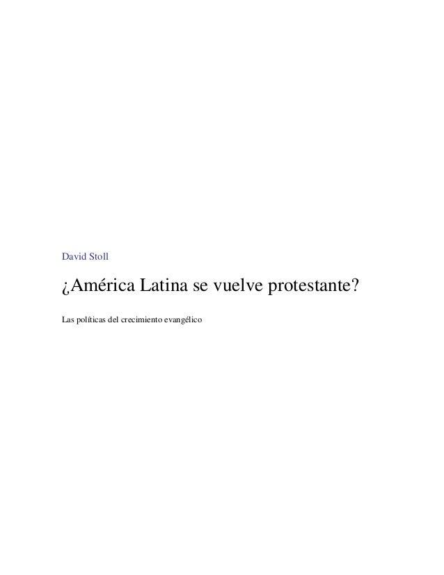 David Stoll ¿América Latina se vuelve protestante? Las políticas del crecimiento evangélico