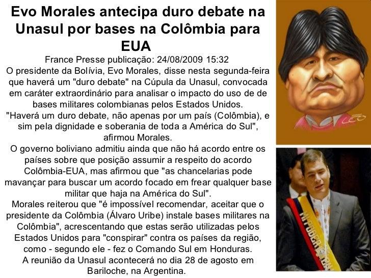 Evo Morales antecipa duro debate na  Unasul por bases na Colômbia para                EUA          France Presse publicaçã...
