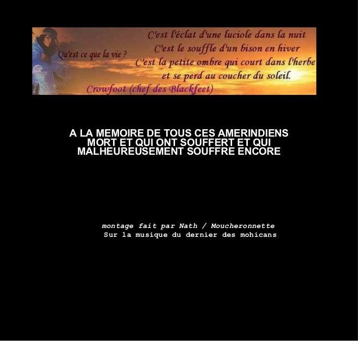 <ul><li>A LA MEMOIRE DE TOUS CES AMERINDIENS MORT ET QUI ONT SOUFFERT ET QUI MALHEUREUSEMENT SOUFFRE ENCORE </li></ul><ul>...
