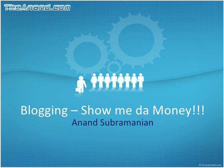 Blogging – Show me da Money!!! Anand Subramanian