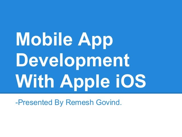 Mobile AppDevelopmentWith Apple iOS-Presented By Remesh Govind.