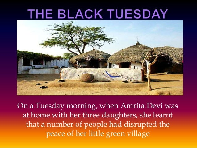 On a Tuesday morning, when Amrita Devi was at home with her three daughters, she learnt that a number of people had disrup...