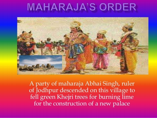 A party of maharaja Abhai Singh, ruler of Jodhpur descended on this village to fell green Khejri trees for burning lime fo...