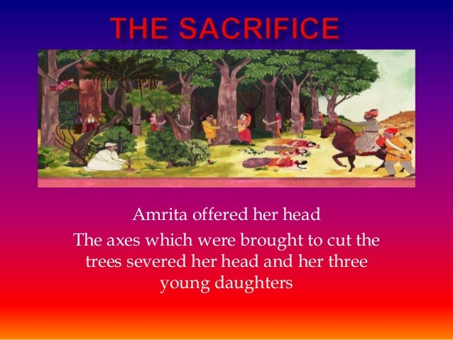 Amrita offered her head The axes which were brought to cut the trees severed her head and her three young daughters