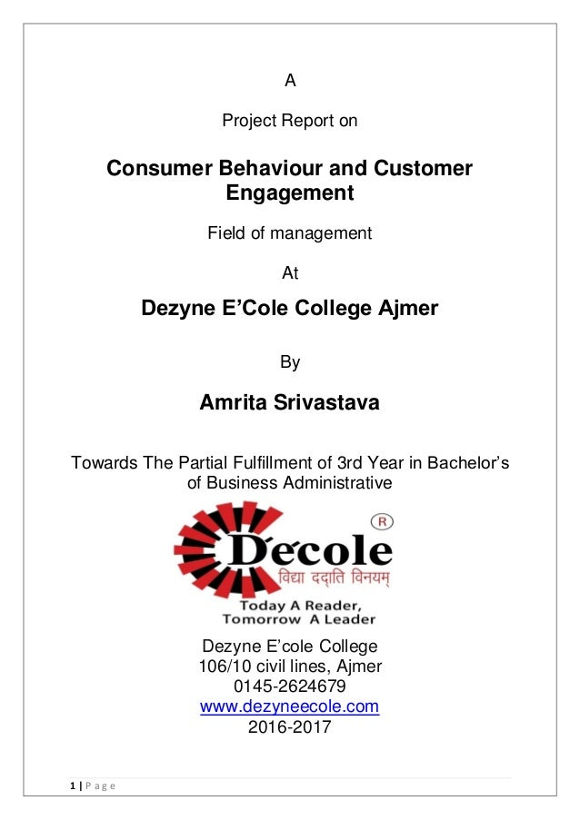 "1 | P a g e A Project Report on Consumer Behaviour and Customer Engagement Field of management At Dezyne E""Cole College Aj..."