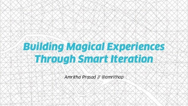 Building Magical Experiences Through Smart Iteration Amritha Prasad // @amrithap
