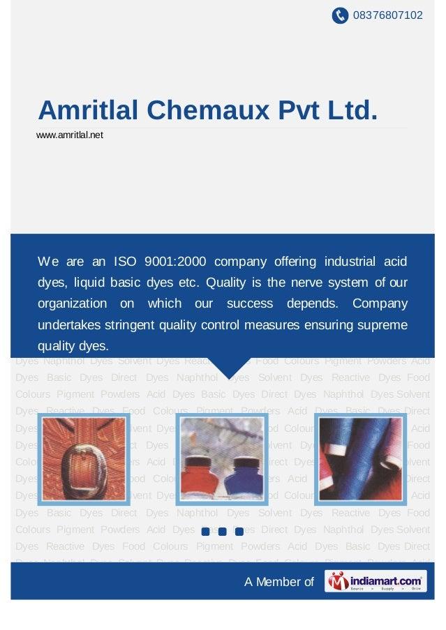 08376807102    Amritlal Chemaux Pvt Ltd.   www.amritlal.netAcid Dyes Basic Dyes Direct Dyes Naphthol Dyes Solvent Dyes Rea...