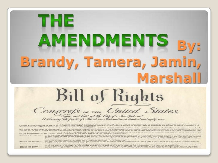 By: Brandy, Tamera, Jamin, Marshall<br />The Amendments<br />