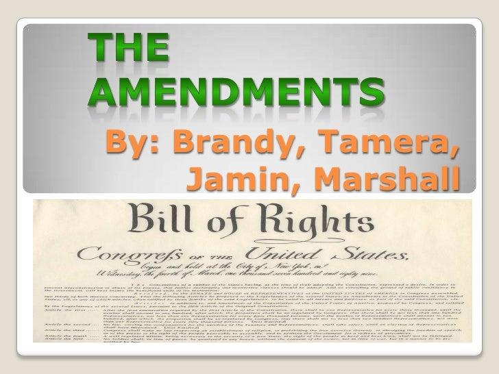 By: Brandy, Tamera, Jamin, Marshall<br />The Amendments<br />
