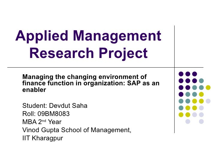 Applied Management Research Project Managing the changing environment of finance function in organization: SAP as an enabl...