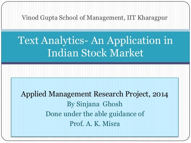 Vinod Gupta School of Management, IIT Kharagpur Text Analytics- An Application in Indian Stock Market Applied Management R...