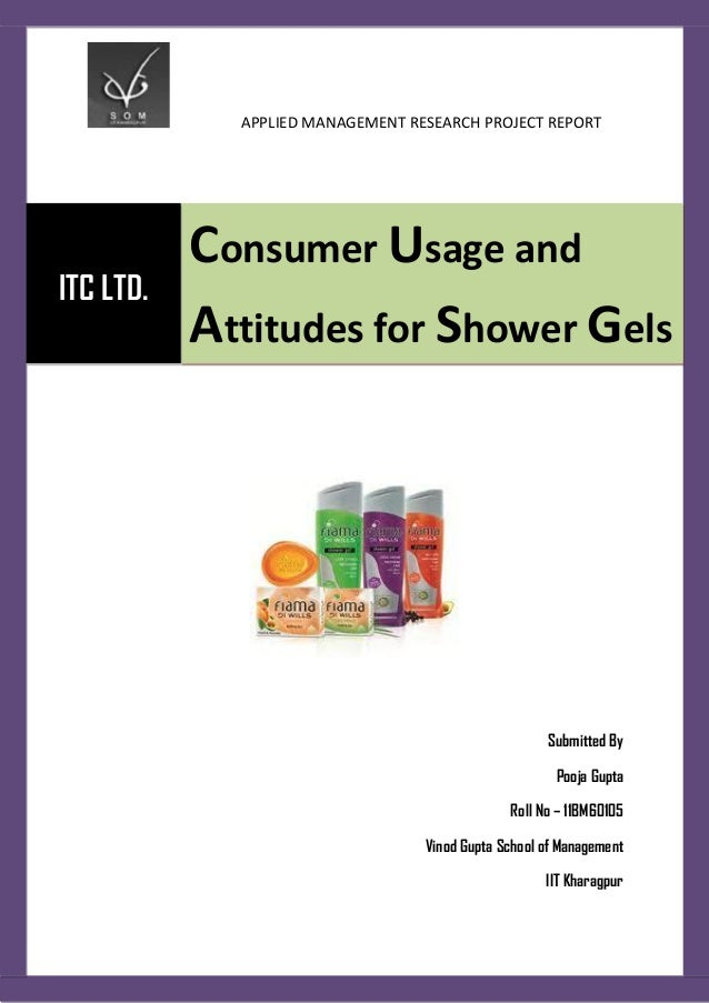 APPLIED MANAGEMENT RESEARCH PROJECT REPORT           Consumer Usage andITC LTD.           Attitudes for Shower Gels       ...