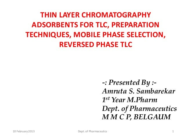 THIN LAYER CHROMATOGRAPHY           ADSORBENTS FOR TLC, PREPARATION         TECHNIQUES, MOBILE PHASE SELECTION,           ...