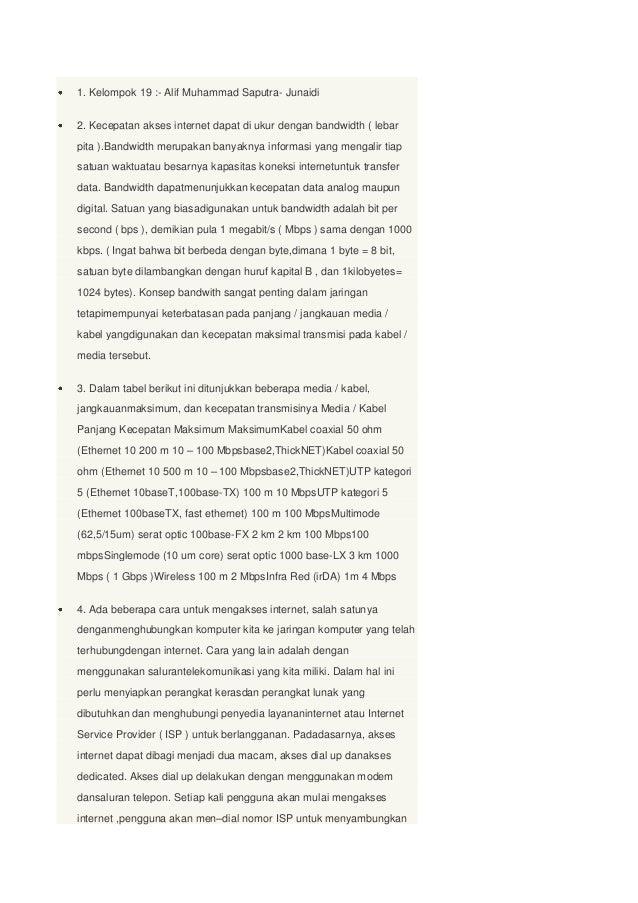 1. Kelompok 19 :- Alif Muhammad Saputra- Junaidi2. Kecepatan akses internet dapat di ukur dengan bandwidth ( lebarpita ).B...