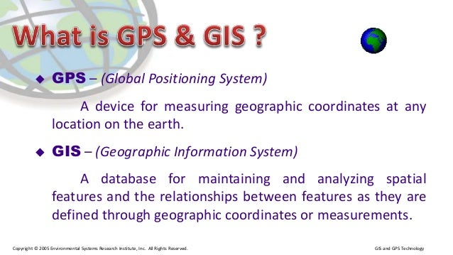 brief description of gps and gis Gps vs gis global positioning system (gps) is a system that accurately determines the precise position of something on earth gps is a constellation of twenty four satellites, each of which orbits earth once every twelve hours.