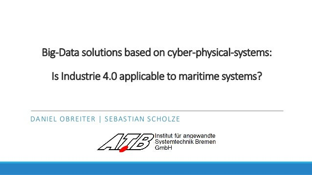 Big-Data solutions based on cyber-physical-systems: Is Industrie 4.0 applicable to maritime systems? DANIEL OBREITER | SEB...