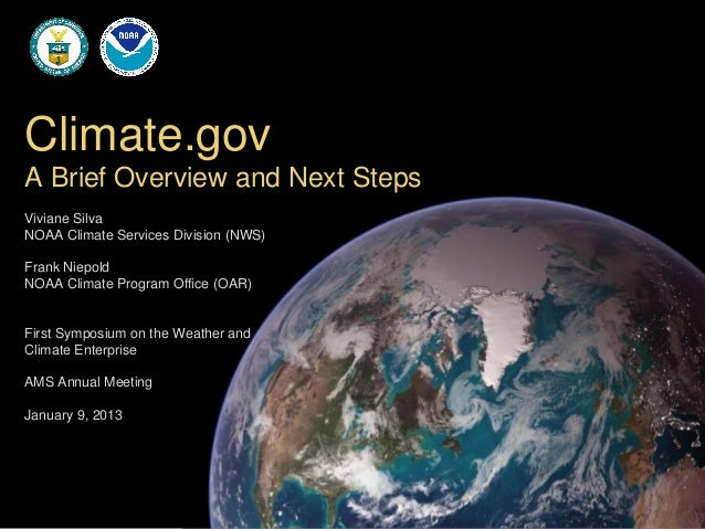 Climate.govA Brief Overview and Next StepsViviane SilvaNOAA Climate Services Division (NWS)Frank NiepoldNOAA Climate Progr...