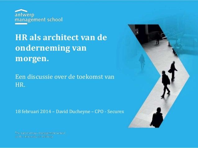 HR als architect van de onderneming van morgen. Een discussie over de toekomst van HR.  18 februari 2014 – David Ducheyne ...