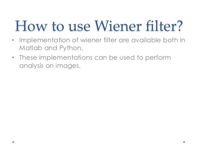 an analysis of wiener wiener wiener Wiener filter (iwf) method has been adopted as the speech enhancement that  estimates speech and noise power spec- tra using lpc analysis iteratively.