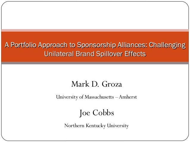 Mark D. Groza University of Massachusetts –Amherst Joe Cobbs Northern Kentucky University A Portfolio Approach to Sponsors...