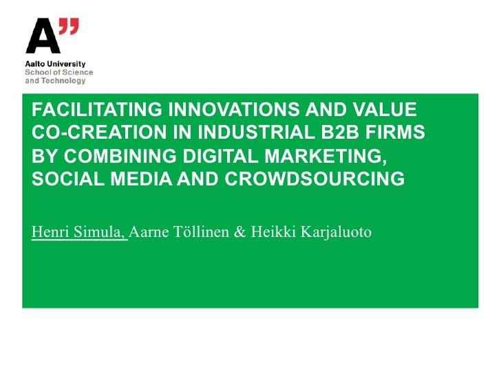FACILITATING INNOVATIONS AND VALUECO-CREATION IN INDUSTRIAL B2B FIRMSBY COMBINING DIGITAL MARKETING,SOCIAL MEDIA AND CROWD...