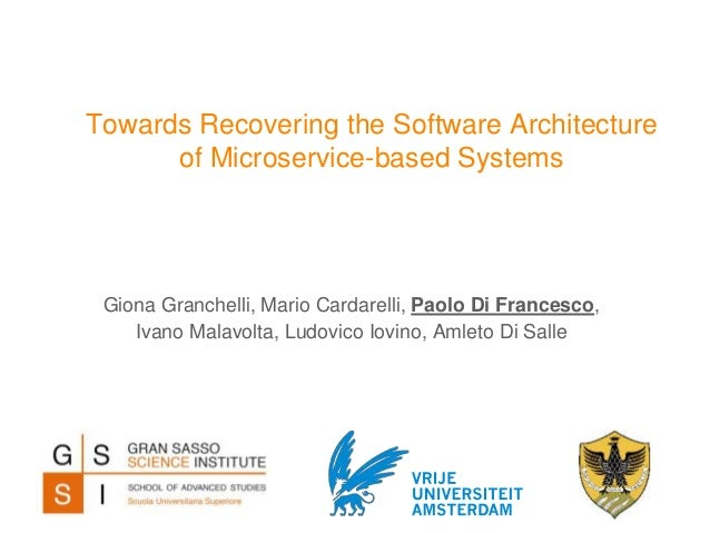 Towards Recovering the Software Architecture of Microservice-based Systems Giona Granchelli, Mario Cardarelli, Paolo Di Fr...
