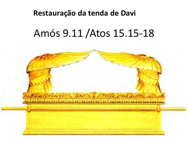 Amós 9.11 /Atos 15.15-18 Restauração da tenda de Davi