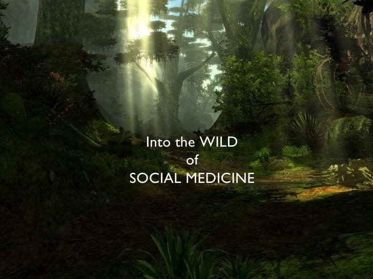 Into the WILD of SOCIAL MEDICINE