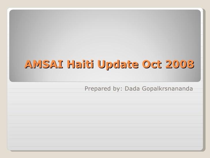 AMSAI Haiti Update Oct 2008 Prepared by: Dada Gopalkrsnananda