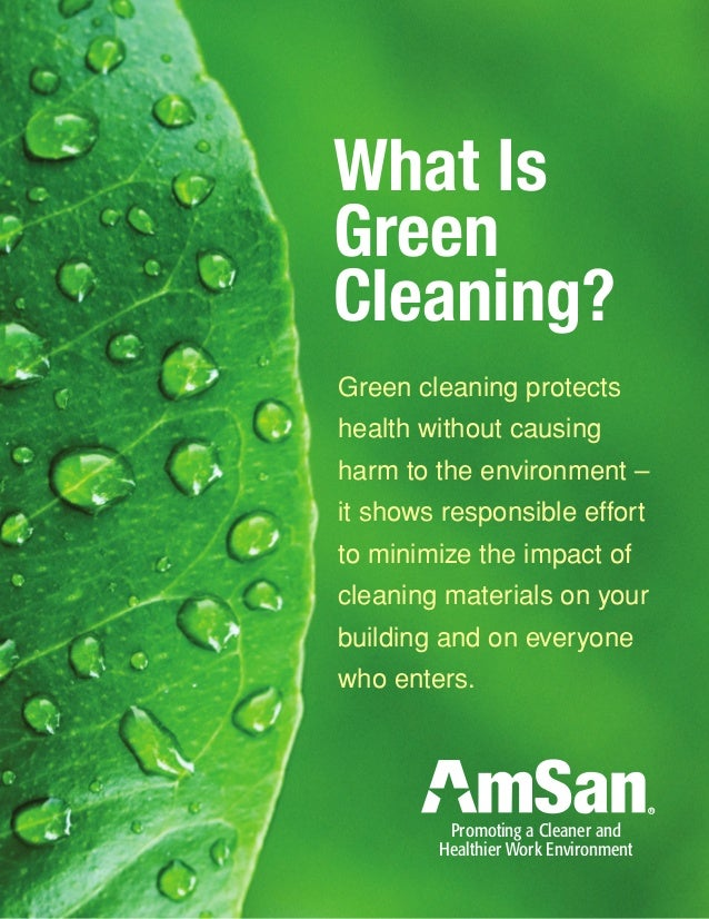 What IsGreenCleaning?Green cleaning protectshealth without causingharm to the environment –it shows responsible effortto m...