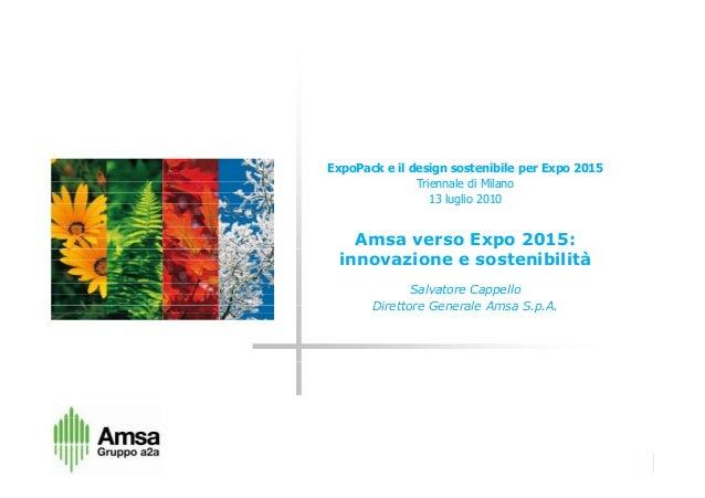 ExpoPack e il design sostenibile per Expo 2015 Triennale di Milano 13 luglio 2010 Amsa verso Expo 2015: innovazione e sost...